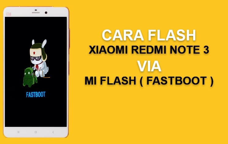 Cara Flash Xiaomi Redmi Note 3 Pro via Mi Flash (Fastboot