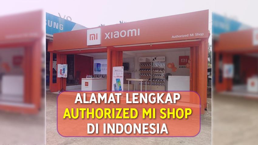 Alamat Lengkap Authorized Mi Shop Yang Tersebar di Seluruh Indonesia