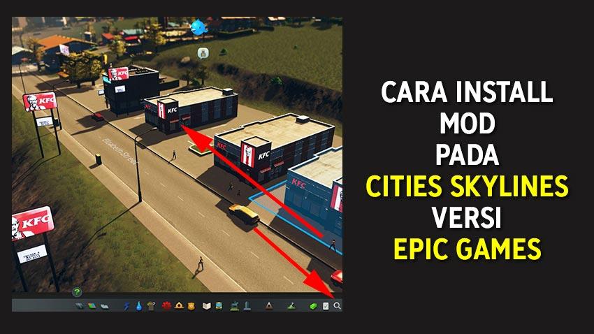 Cara Install Mod Cities Skylines Versi Epic Games