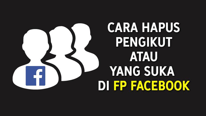 Cara Hapus Pengikut atau yang suka di FP Facebook
