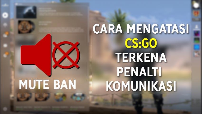 Cara Mengatasi CS GO Terkena Penalti Komunikasi
