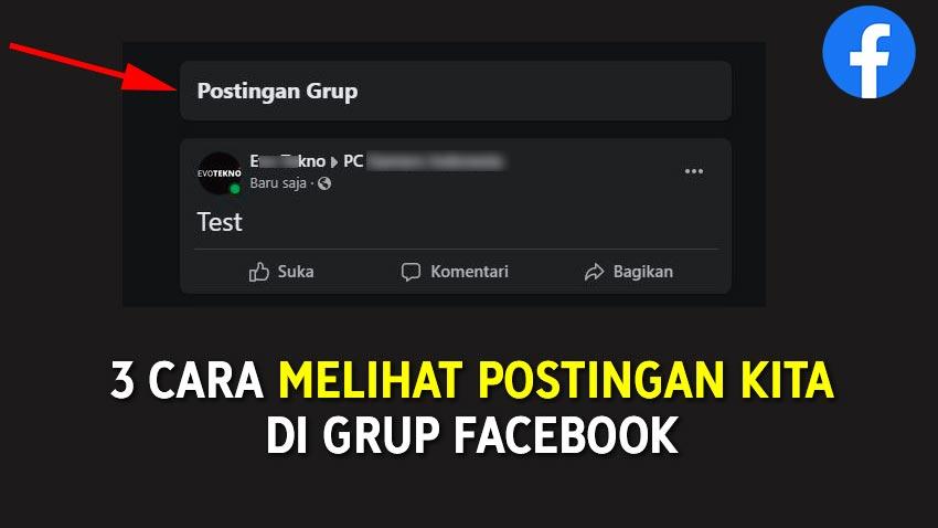 3 Cara melihat postingan kita di grup facebook